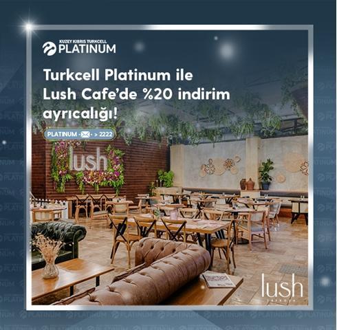 Turkcell Platinum ile Lush Cafe Lefkoşa'da %20 indirim ayrıcalığı!